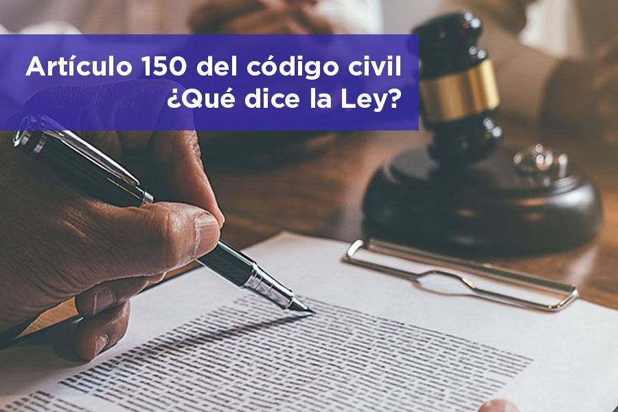 Artículo 150 del código civil Qué dice la L