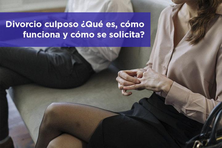 Divorcio culposo Qué es cómo funciona y cómo se solicita