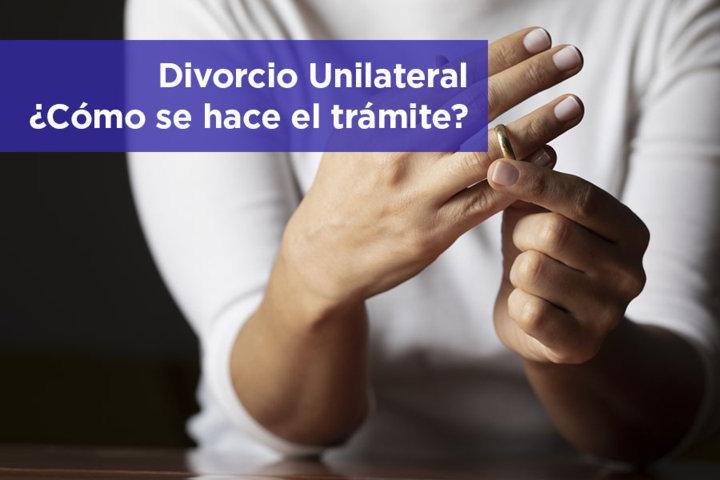 Divorcio Unilateral - Cómo se hace el trámite