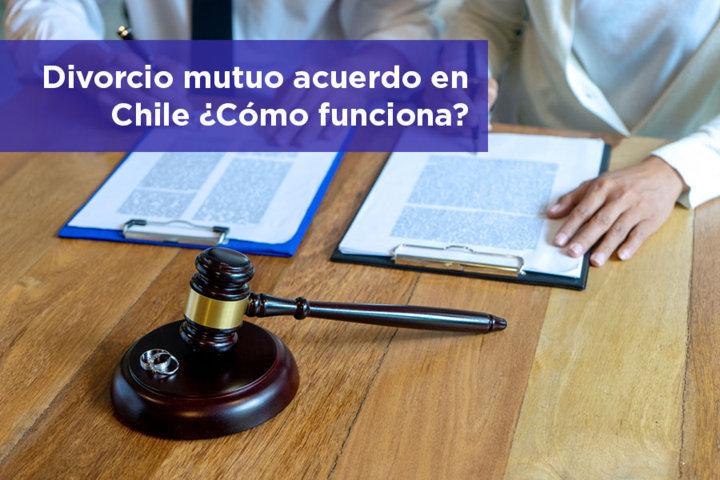 Divorcio mutuo acuerdo en Chile Cómo funciona
